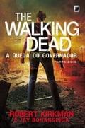 The Walking Dead: A Queda do Governador - Parte Dois - Jay Bonansinga, Robert Kirkman