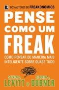 Pense Como um Freak - Stephen Dubner, Steven Levitt