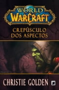 Crepúsculo dos aspectos - World of Warcraft - Christie Golden