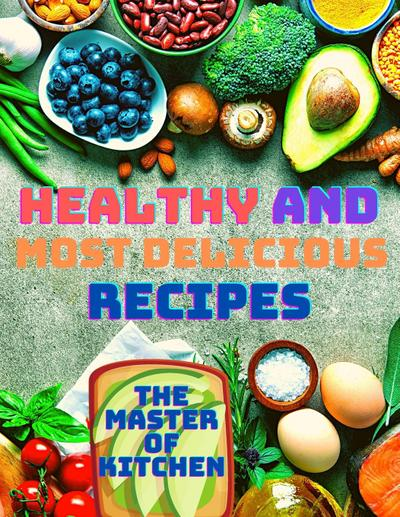 Healthy and Most Delicious Recipes - Magic Publisher