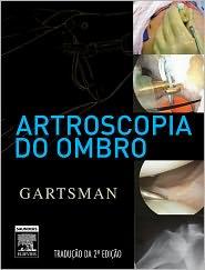Artroscopia Do Ombro - Gary Gartsman,