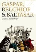 Gaspar, Belchior e Baltasar - MICHEL TOURNIER
