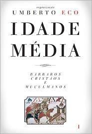Idade média: Bárbaros, cristãos e muçulmanos - Umberto Eco