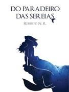 Roberto N R: Do Paradeiro das Sereias