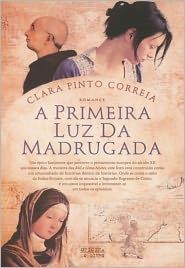 A Primeira Luz da Madrugada - Clara Pinto Correia