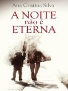 Ana Cristina Silva: A Noite não É Eterna