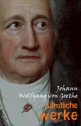 Johann Wolfgang von Goethe: Sämtliche Werke - Johann Wolfgang von Goethe