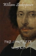 Complete Works Of William Shakespeare (37 Plays + 160 Sonnets + 5 Poetry Books + 150 Illustrations) - William Shakespeare