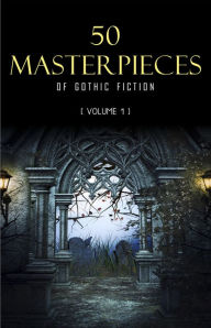 50 Masterpieces of Gothic Fiction Vol. 1: Dracula, Frankenstein, The Tell-Tale Heart, The Picture Of Dorian Gray... (Halloween Stories) Bram Stoker Au
