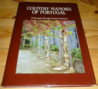 Country Manors of Portugal. A Passage Through Seven Centuries. - Text By Marcus Binney, Introduction By Nicola Sapieh