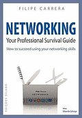 Networking: Your Professional Survival Guide - Filipe Carrera