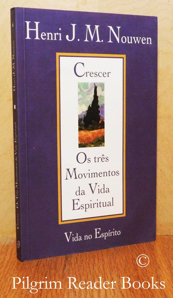 Crescer, Os Tres Movimentos Da Vida Espiritual. (Reaching Out, the Three Movements of the Spiritual Life). - Nouwen, Henri J. M.