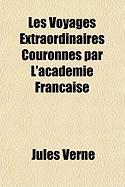 Les Voyages Extraordinaires Couronns Par L'Acadmie Franaise