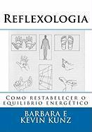 Reflexologia: Como restabelecer o equilibrio energ�tico Kevin Kunz Author