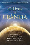 O Livro de Urântia: Revelando os Misterios de Deus, do Universo, de Jesus e Sobre Nos Mesmos Urantia Foundation Staff Author
