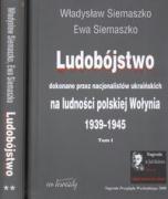 Ludobojstwo dokonane przez nacjonalistow ukrainskich na ludnosci polskiej Wolynia t. 1 / 2