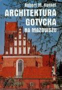 Architektura gotycka na Mazowszu - Kunkel, Robert