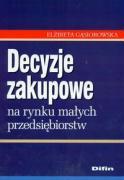 Decyzje zakupowe na rynku malych przedsiebiorstw - Gasiorowska, Elzbieta
