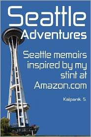 Seattle Adventures: Seattle Memoirs - Kalpanik S.