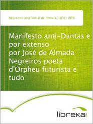 Manifesto anti-Dantas e por extenso por José de Almada Negreiros poeta d'Orpheu futurista e tudo