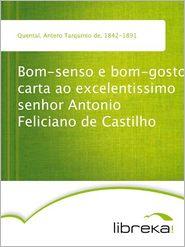Bom-senso e bom-gosto carta ao excelentissimo senhor Antonio Feliciano de Castilho - Antero Tarquínio de Quental