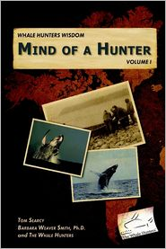 Whale Hunters Wisdom: Mind Of A Whale, Volume 1 - Tom Searcy, Barbara Weaver Smith Ph. D, The Whale Hunters