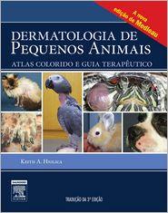 Dermatologia De Pequenos Animais: Atlas Colorido e Guia Terapeutico - Keith A. Hlinica