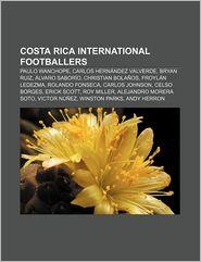 Costa Rica international footballers: Paulo Wanchope, Carlos Hern ndez Valverde, Bryan Ruiz, lvaro Sabor o, Christian Bola os, Froyl n Ledezma - Source: Wikipedia