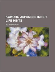 Kokoro Japanese Inner Life Hints - Lafcadio Hearn