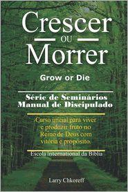 Crescer Ou Morrer - Grow or Die Larry Chkoreff Author