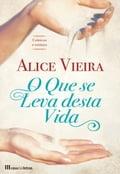 O Que se Leva Desta Vida - ALICE; Alice Vieira VIEIRA