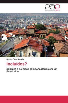 Incluídos? - pobreza e políticas compensatórias em um Brasil rico - Morais, Sérgio Paulo