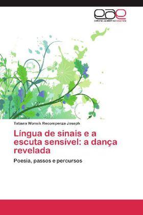 Língua de sinais e a escuta sensível: a dança revelada - Poesia, passos e percursos - Wonsik Recompenza Joseph, Tatiana