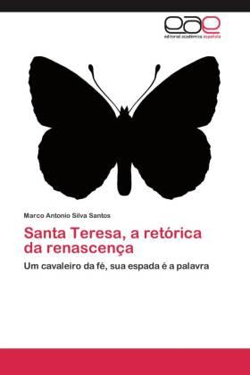 Santa Teresa, a retórica da renascença - Um cavaleiro da fé, sua espada é a palavra - Silva Santos, Marco Antonio