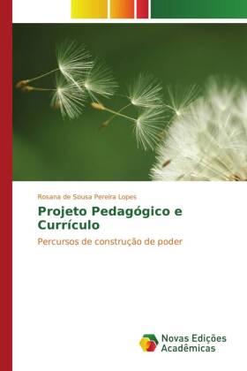Projeto Pedagógico e Currículo - Percursos de construção de poder - de Sousa Pereira Lopes, Rosana
