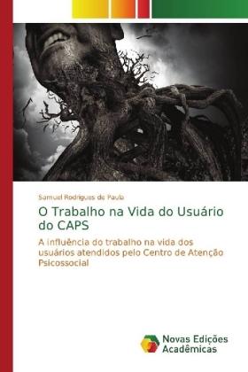 O Trabalho na Vida do Usuário do CAPS - A influência do trabalho na vida dos usuários atendidos pelo Centro de Atenção Psicossocial - Rodrigues de Paula, Samuel