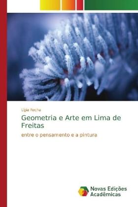 Geometria e Arte em Lima de Freitas - entre o pensamento e a pintura - Rocha, Lígia