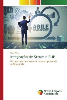 Integração de Scrum e RUP - Um estudo de caso em uma empresa de médio porte - Alves, Nelio
