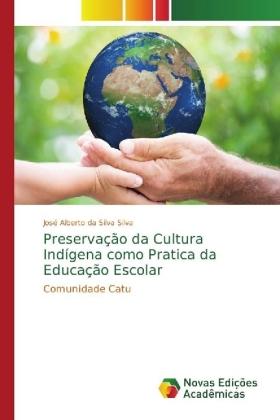 Preservação da Cultura Indígena como Pratica da Educação Escolar - Comunidade Catu - Silva, José Alberto da Silva