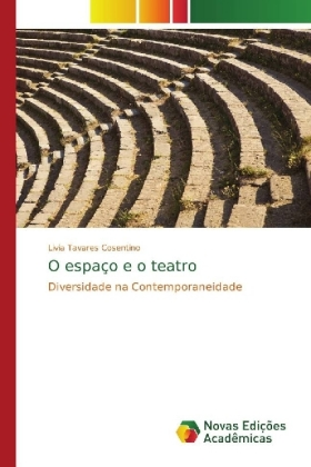 O espaço e o teatro - Diversidade na Contemporaneidade - Tavares Cosentino, Livia