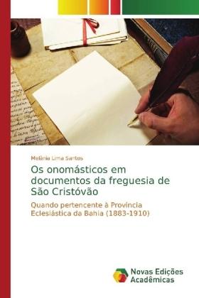 Os onomásticos em documentos da freguesia de São Cristóvão - Quando pertencente à Província Eclesiástica da Bahia (1883-1910) - Lima Santos, Melânia