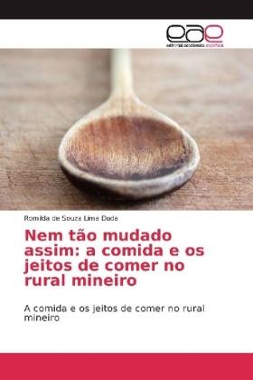 Nem tão mudado assim: a comida e os jeitos de comer no rural mineiro - A comida e os jeitos de comer no rural mineiro - Duda, Romilda de Souza Lima