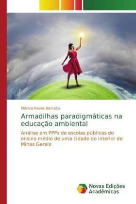 Armadilhas paradigmáticas na educação ambiental - Análise em PPPs de escolas públicas do ensino médio de uma cidade do interior de Minas Gerais - Naves Barcelos, Mônica