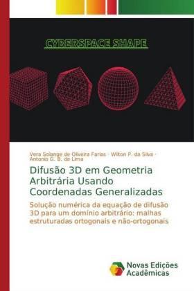 Difusão 3D em Geometria Arbitrária Usando Coordenadas Generalizadas - Solução numérica da equação de difusão 3D para um domínio arbitrário: malhas estruturadas ortogonais e não-ortogonais - de Oliveira Farias, Vera Solange / Silva, Wilton P. da / B. de Lima, Antonio G.