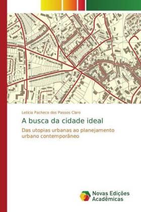 A busca da cidade ideal - Das utopias urbanas ao planejamento urbano contemporâneo - Pacheco dos Passos Claro, Letícia