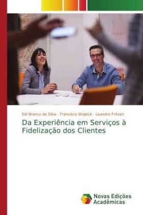 Da Experiência em Serviços à Fidelização dos Clientes - Branco da Silva, Edi / Wojeick, Francisco / Fritzen, Leandro