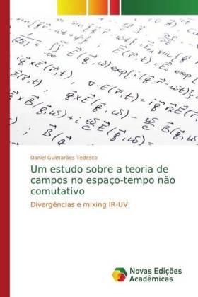 Um estudo sobre a teoria de campos no espaço-tempo não comutativo - Divergências e mixing IR-UV