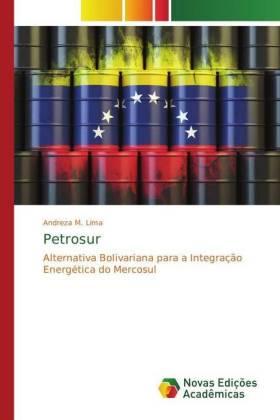 Petrosur - Alternativa Bolivariana para a Integração Energética do Mercosul - Lima, Andreza M.