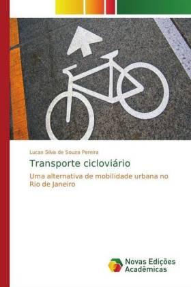 Transporte cicloviário - Uma alternativa de mobilidade urbana no Rio de Janeiro - Silva de Souza Pereira, Lucas