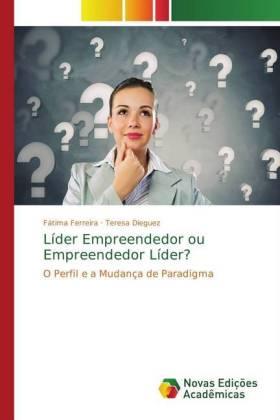 Líder Empreendedor ou Empreendedor Líder? - O Perfil e a Mudança de Paradigma - Ferreira, Fátima / Dieguez, Teresa